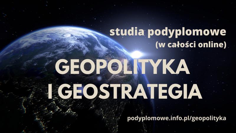Polecam studia podyplomowe na kierunku: Geopolityka i Geostrategia