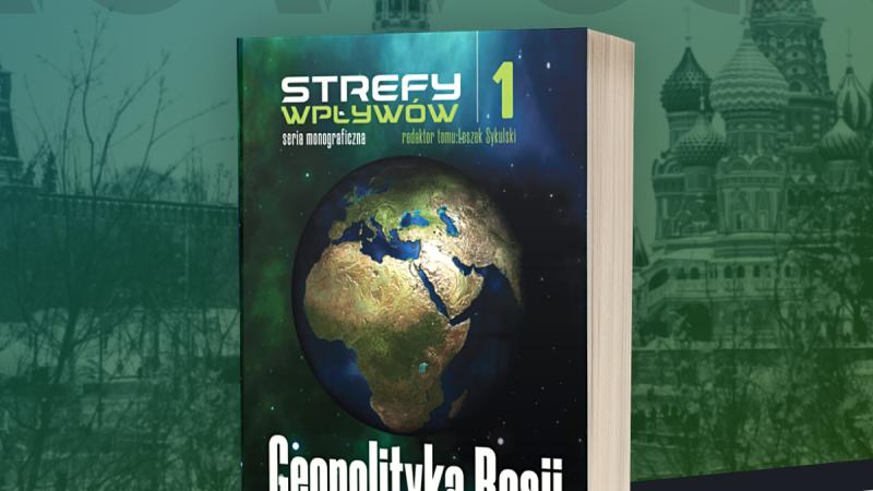 Najnowsza książka pod moją redakcją – Geopolityka Rosji i obszaru postsowieckiego