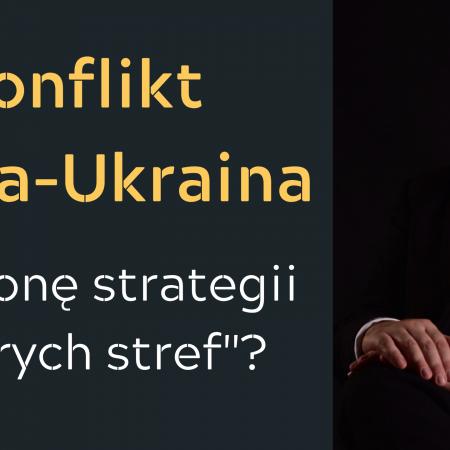 """Leszek Sykulski: Konflikt Rosja-Ukraina. W stronę strategii """"szarych stref""""?"""
